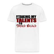 T-Shirts ~ Men's Premium T-Shirt ~ I'm Taking my talents to South Beach T-Shirt