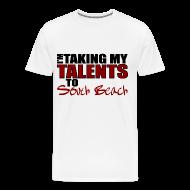 T-Shirts ~ Men's Premium T-Shirt ~ I'm Taking my talents to South Beach T-Shirt