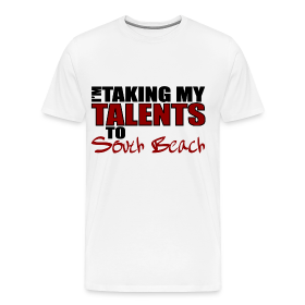 I'm Taking my talents to South Beach T-Shirt ~ 1850
