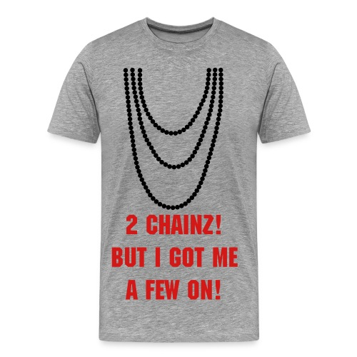 Few Chainz! - Men's Premium T-Shirt
