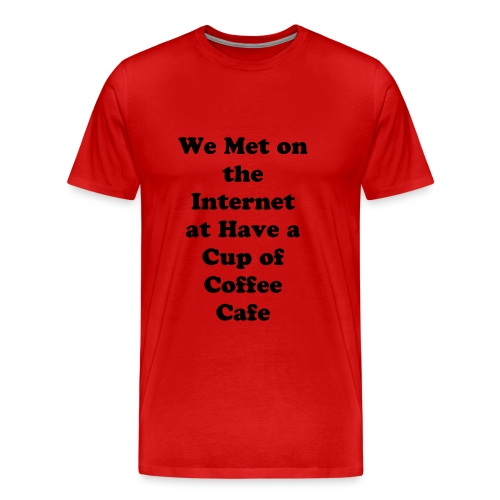 How you met, Have a Cup of Coffee Cafe - Men's Premium T-Shirt