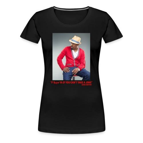 Eddie Griffin F*&@#  YA IF YOU CAN'T TAKE A JOKE Womens T Shirt - Women's Premium T-Shirt