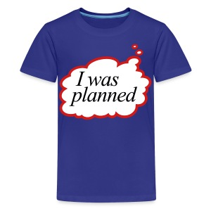 I was planned - Kids' Premium T-Shirt