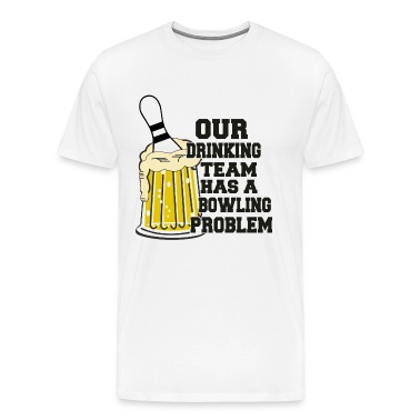 Bowling Our Drinking Team Has A Bowling Problem T-