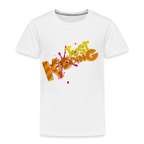 Just Kidding - Toddler T-Shirt - Toddler Premium T-Shirt