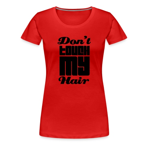 Don't Touch - Women's Premium T-Shirt