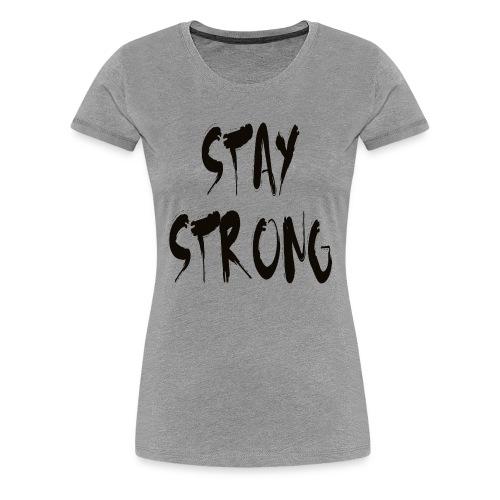 Stay Strong - Women's Premium T-Shirt