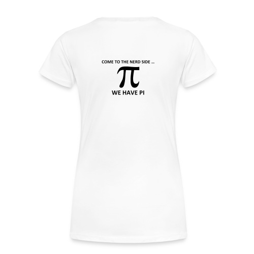 Math, Come to the nerd side, we have Pi - Women's Premium T-Shirt