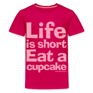 Kids' Shirts ~ Kids' Premium T-Shirt ~ Life is Short...Eat a Cupcake Kids Tee - Pink