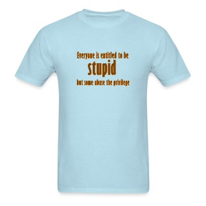 Stupid - Men's T-Shirt