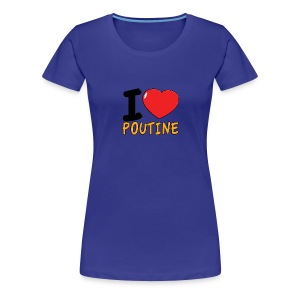 I Love Poutine for Ladies - Women's Premium T-Shirt
