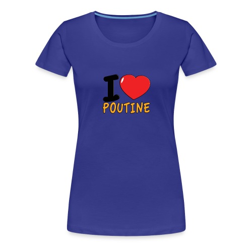 I Love Poutine for Ladies - Women's Premium T-Shirt