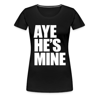 Aye He's Mine Women's T-Shirts