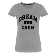 Women's T-Shirts ~ Women's Premium T-Shirt ~ Dream Crew 416 Women's T-Shirts