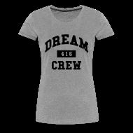 Women's T-Shirts ~ Women's Premium T-Shirt ~ Dream Crew 416 Women's T-Shirts