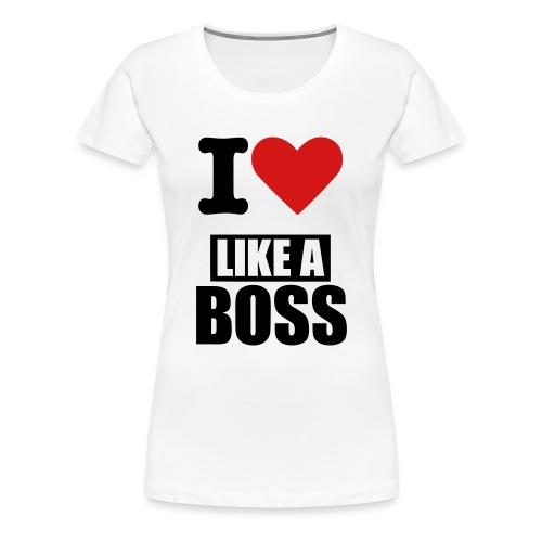I Love Like a Boss - Women's Premium T-Shirt