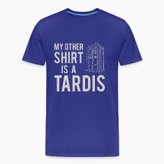 My Other Shirt Is A Tardis