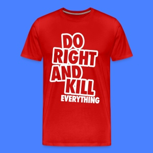 Do Right And Kill Everything T-Shirts - Men's Premium T-Shirt