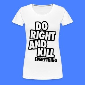 Do Right And Kill Everything Women's T-Shirts - Women's Premium T-Shirt