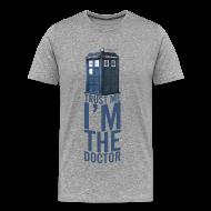 T-Shirts ~ Men's Premium T-Shirt ~ Trust Me I'm The Doctor