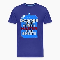 Doctor in the Streets, Master in the Sheets T-Shirts