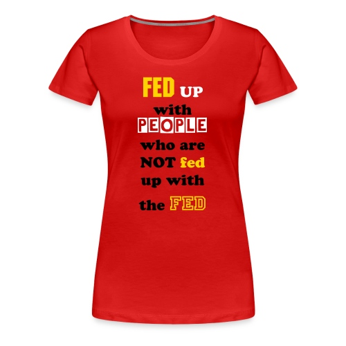 End the Fed - Women's Premium T-Shirt