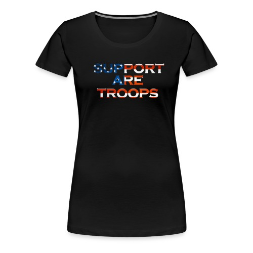 Support are Lady troops! - Women's Premium T-Shirt