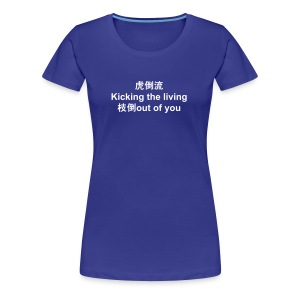 Koto Ryu - Kicking the living Shi-to out of you - Women's Premium T-Shirt