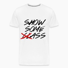 Show Some Class - Show Some Ass T-Shirts