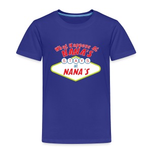 what happens at nana's stays at nana's - Toddler Premium T-Shirt