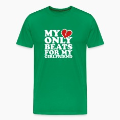 my heart beats only for my girlfriend T-Shirts