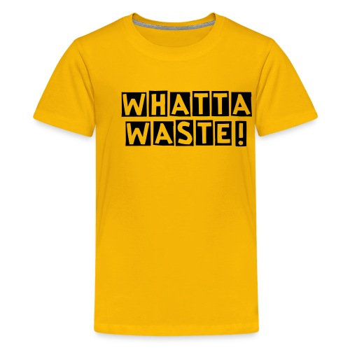 WHATTA WASTE! KID SIZE T-Shirt - Kids' Premium T-Shirt