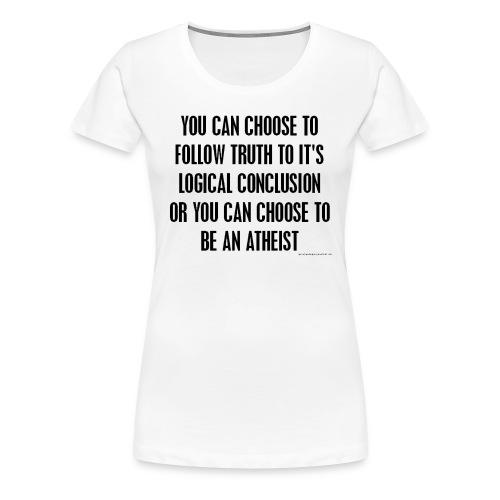 Follow Truth - Women's Premium T-Shirt