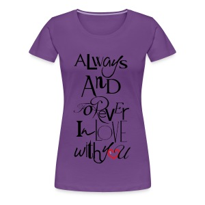 Always and forever in love with you: from the suka line - Women's Premium T-Shirt