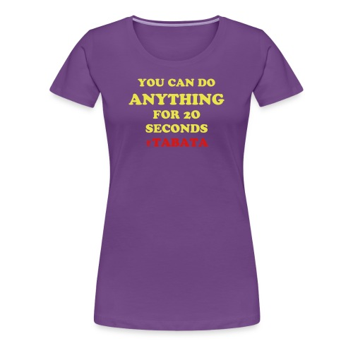 You can do ANYTHING for 20 Seconds #tabata - Women's Premium T-Shirt