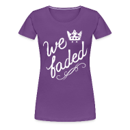 Women's T-Shirts ~ Women's Premium T-Shirt ~ We Faded [faded f on back]