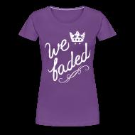 Women's T-Shirts ~ Women's Premium T-Shirt ~ We Faded [faded f on back]