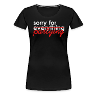 T-Shirts ~ Women's Premium T-Shirt ~ Apologies for last night...