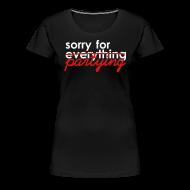Women's T-Shirts ~ Women's Premium T-Shirt ~ Apologies for last night...