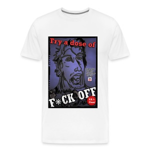 Try a dose of f*ck off (Guys) - Men's Premium T-Shirt