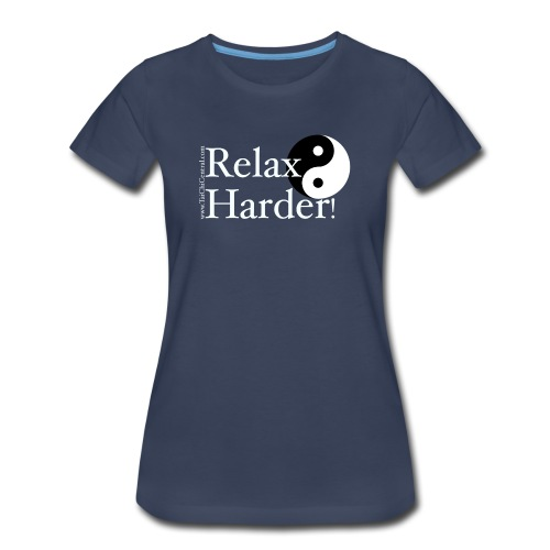 Relax Harder! T-Shirt - White Lettering on Dark - Women's Premium T-Shirt