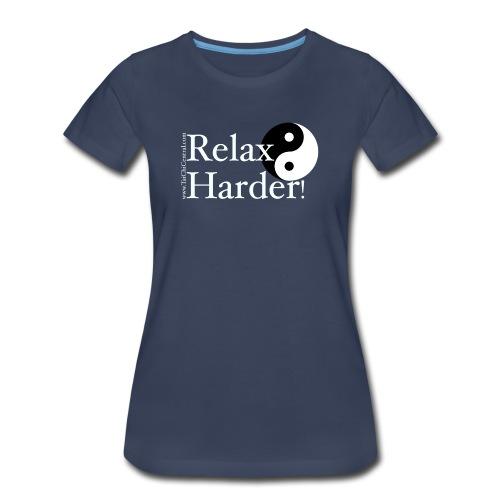 Relax Harder! T-Shirt - White Lettering on Dark - Women's Premium T-Shirt