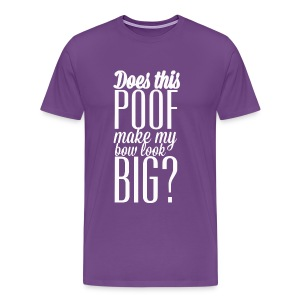 Does this poof make my bow look big? t shirt - Men's Premium T-Shirt