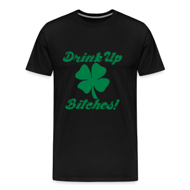 Drink Up Bitches! T-Shirts