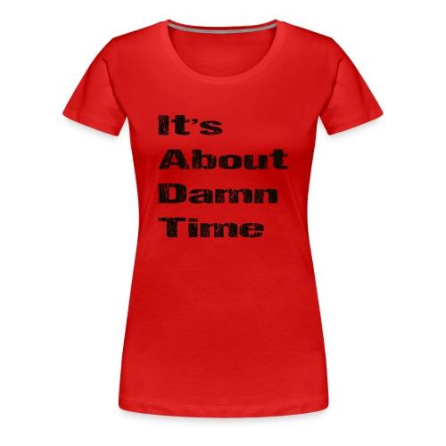 It's About Damn Time - Women's Premium T-Shirt