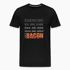 EXERCISE - Eggs are Sides for BACON T-Shirts