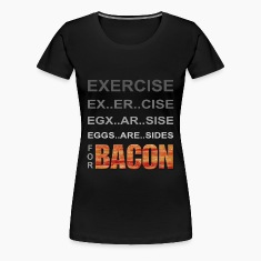EXERCISE - Eggs are Sides for BACON Women's T-Shir