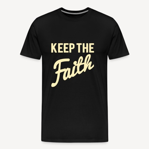 KEEP THE FAITH - Men's Premium T-Shirt