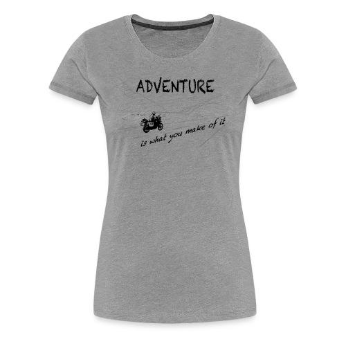 ADV is what you make of it - Shirt LADIES - Women's Premium T-Shirt