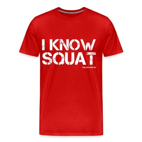 I KNOW SQUAT - Men's Premium T-Shirt